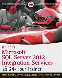 Knight's Microsoft SQL Server 2012 Integration Services 24-Hour Trainer by Brian Knight (2012-11-28)