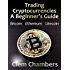 Trading Cryptocurrencies: A Beginner's Guide: Bitcoin, Ethereum, Litecoin