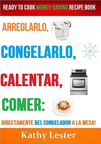 Arreglarlo, Congelarlo, Calentar, Comer: Preparado para