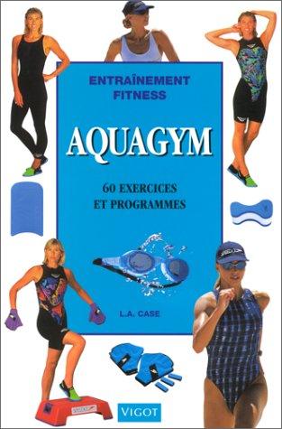 Entrainement Fitness: Aquagym, 60 exercices et programmes