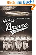 A History of the Boston Braves: A Time Gone by (Sports History)
