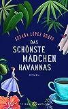 Das schönste Mädchen Havannas: Roman von Susana López Rubio