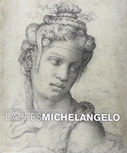 D'après Michelangelo. La fortuna dei disegni per gli amici nelle arti del cinquecento. Ediz. illustrata