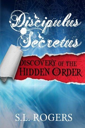 Discipulus Secretus: Discovery of the Hidden Order: Volume 1