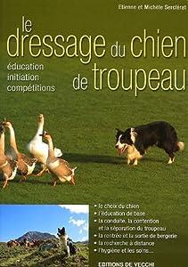 Le dressage du chien de troupeau. Education, initiation, compétitions