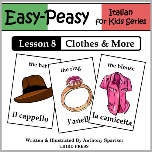 Italian Lesson 8: Clothes, Shoes, Jewelry & Accessories (Easy-Peasy Italian For Kids Series) (English Edition) (Italienisch Rosetta Stone)