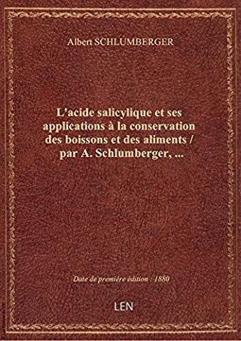 L'acide salicylique et ses applications à la conservation des boissons et des aliments / par A. Schl