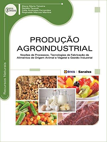 Produção Agroindustrial. Noções de Processos, Tecnologias de Fabricação de Alimentos de Origem Animal e Vegetal e Gestão Industrial (Em Portuguese do Brasil)