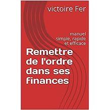 Remettre de l'ordre dans ses finances: manuel simple, rapide et efficace (French Edition)