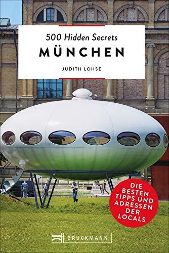 Bruckmann Reiseführer: 500 Hidden Secrets München. Die besten Tipps und Adressen der Locals. Ein Reiseführer mit garantiert den besten Geheimtipps und Adressen. NEU 2019