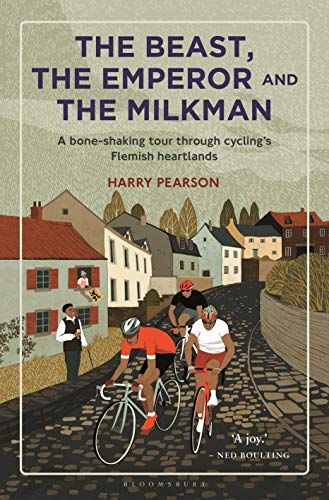 The Beast, the Emperor and the Milkman: A Bone-shaking Tour through Cycling's Flemish Heartlands (English Edition)