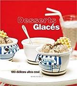 Desserts glacés : 180 Délices ultra-cool