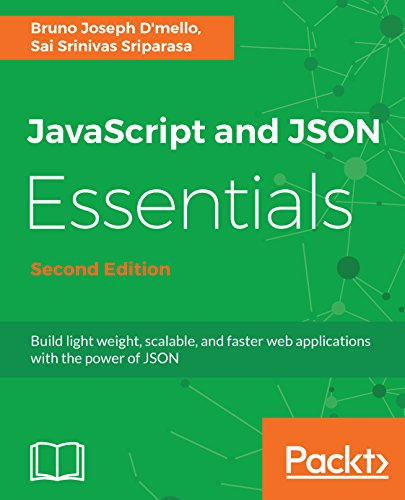 JavaScript and JSON Essentials: Build light weight, scalable, and faster web applications with the power of JSON, 2nd Edition (English Edition)