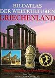 Bildatlas der Weltkulturen, Griechenland - Peter. Levi