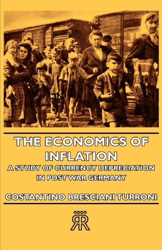The Economics Of Inflation - A Study Of Currency Depreciation In Post War Germany (English Edition)