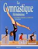 La Gymnastique féminine : La Technique - La Pratique - La Compétition