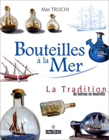 BOUTEILLES A LA MER. La Tradition du bateau en bouteille