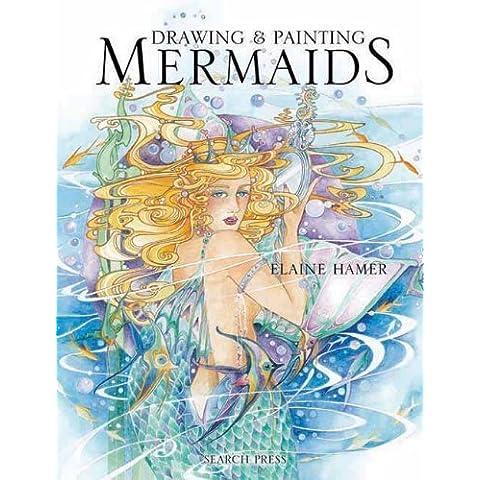 Drawing & Painting Mermaids (Fantasy Art) by Elaine Hamer (2012-01-01) - Mermaid Fantasy Art