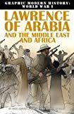 Lawrence of Arabia and the Middle East and Africa (Graphic Modern History: World War I (Crabtree))