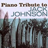 Piano Tribute to Jack Johnson by Jack Tribute Johnson (2010-07-13) -