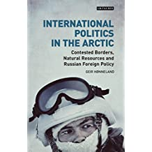International Politics in the Arctic: Contested Borders, Natural Resources and Russian Foreign Policy (Library of Arctic Studies, Band 3)