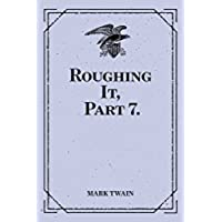 Roughing It, Part 7. (English Edition)