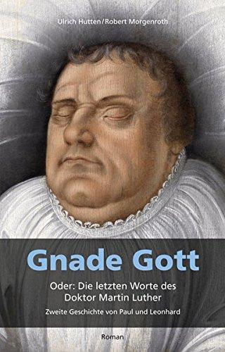 Gnade Gott. Oder: Die letzten Worte des Doktor Martin Luther: Zweite Geschichte von Paul und Leonhard