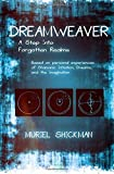 Dreamweaver: A Step Into Forgotten Realms: Based on Personal Experiences of Shamanic Initiation, Dreams, And the Imagination