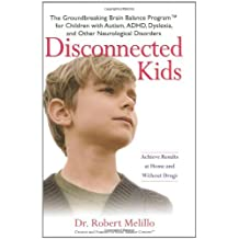 Disconnected Kids: The Groundbreaking Brain Balance Program for Children with Autism, ADHD, Dyslexia, and Other Neurological Disorders by Robert Melillo (2009-01-06)