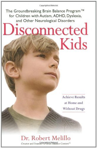 Disconnected Kids: The Groundbreaking Brain Balance Program for Children with Autism, ADHD, Dyslexia, and Other Neurological Disorders by Robert Melillo (2009-01-06) par Robert Melillo
