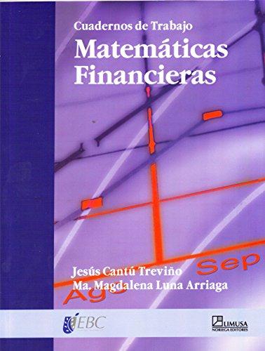 Matematicas Financieras/Financial Math: Cuaderno De Trabajo por Jesus Cantu