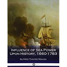 Influence of Sea Power Upon History, 1660-1783 (Illustrated)