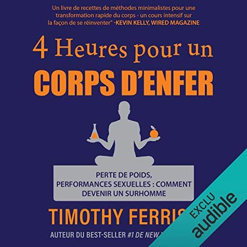 4 heures pour un corps d'enfer: Perte de poids, performances sexuelles - comment devenir un surhomme par Timothy Ferriss