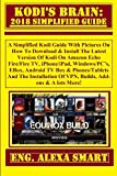 KODI'S BRAIN: 2018 Simplified Guide:  A Simplified Kodi Guide With Pictures On How To Download & Install The Latest Version Of Kodi On Amazon Echo Fire/Fire ... Windows/PC's, EBox... (English Edition)