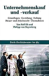 Unternehmenskauf und - verkauf: Gestaltung, Haftung, Steuer- und Arbeitsrecht, Übernahmen (dtv Beck Rechtsberater)