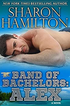 Band of Bachelors: Alex, Book 2 by [Hamilton, Sharon]