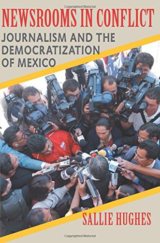 Newsrooms in Conflict: Journalism and the Democratization of Mexico (Pitt Latin American Series)