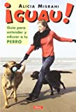 ¡Guau! Guía Para Entender y Educar a Tu Perro