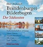 BRANDENBURGER BILDERBOGEN: Der Südwesten: Teltow-Fläming, Potsdam- Mittelmark, Elbe-Elster, Stadt Potsdam - Dieter Heidenreich