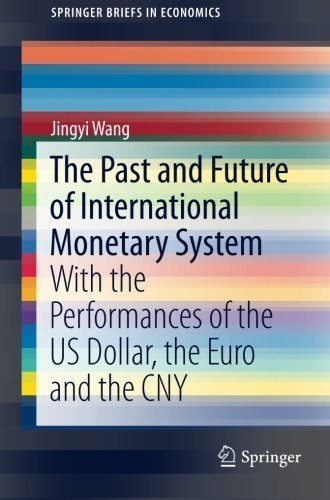 The Past and Future of International Monetary System: With the Performances of the US Dollar, the Euro and the CNY (SpringerBriefs in Economics) by Jingyi Wang (2016-01-01) par Jingyi Wang