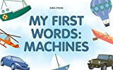 My first words: Machines: (Early Learning, Baby Book, Kids Book, Ages 3-5, Kids Picture Book, Early Learning, Books For Kids, Preschool Books)