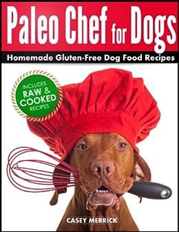 Paleo Chef for Dogs: Homemade Gluten-Free Dog Food Recipes (English Edition) par [Merrick, Casey]
