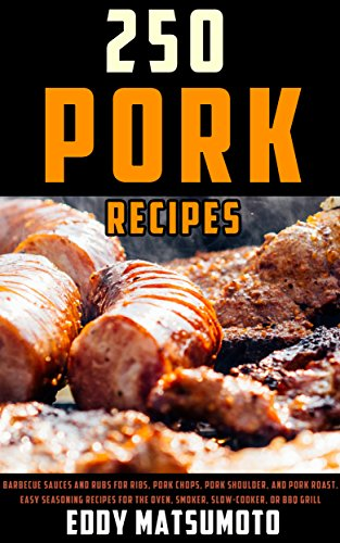 250 Recipes for Pork: Barbecue sauces and rubs for ribs, pork chops, pork shoulder, and pork roast. Easy seasoning recipes for the oven, smoker, slow-cooker, or BBQ grill. (English Edition)