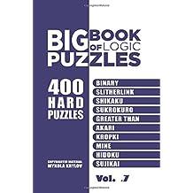 Big Book Of Logic Puzzles - 400 Hard Puzzles: Binary, Slitherlink, Shikaku, Sukrokuro, Greater than, Akari, Kropki, Mine, Hidoku, Sujikai (Volume 7)