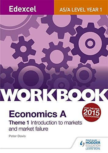 Edexcel A-Level/AS Economics A Theme 1 Workbook: Introduction to markets and market failure