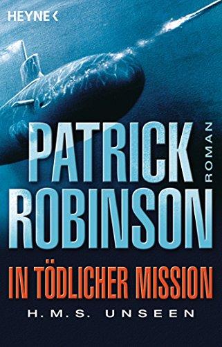 Patrick Robinson - In tödlicher Mission – H.M.S. Unseen