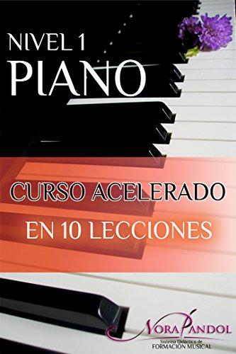 Piano Nivel 1: Curso Acelerado en 10 Lecciones. por Nora Pandol