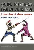 Guide pratique d'escrime artistique : L'escrime à deux armes : rapière et dague (1550-1650)...