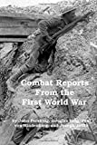 Combat Reports From the First World War: A Military History of the Great War From the Battlefield Commanders