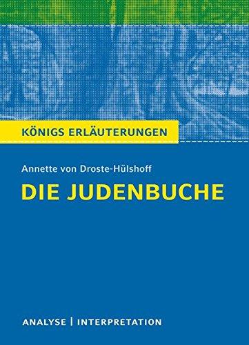 Die Judenbuche von Annette von Droste-Hülshoff. Textanalyse und Interpretation mit ausführlicher Inhaltsangabe und Abituraufgaben mit Lösungen (Königs Erläuterungen)